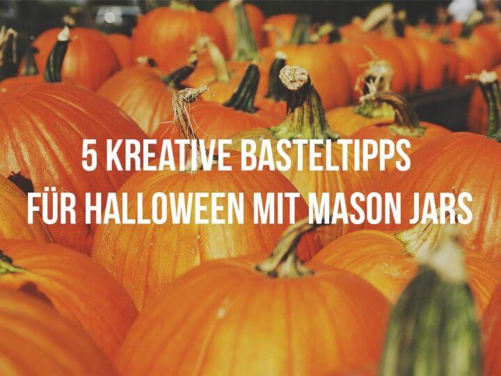 5 kreative Basteltipps für Halloween mit Mason Jars